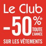 Le Club -50%* toute l'année sur les vêtements